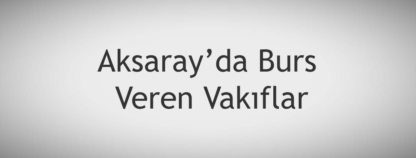 bursnerede.com - Aksaray'da Burs Veren Vakıflar