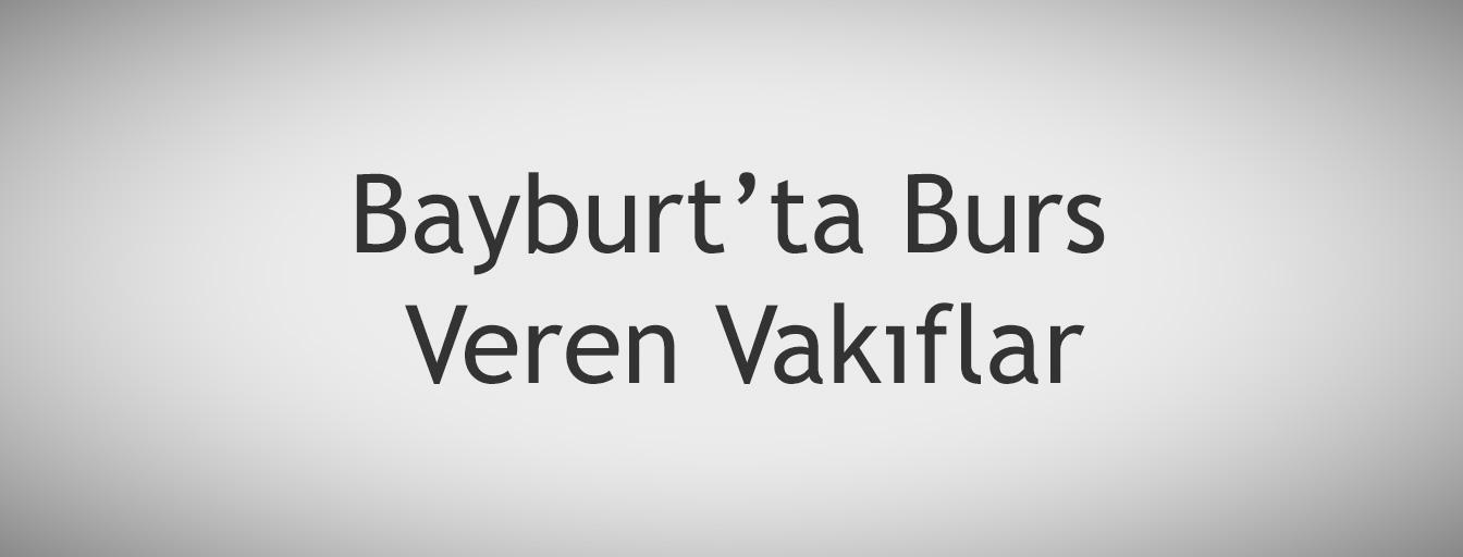 bursnerede.com - Bayburt'ta Burs Veren Vakıflar