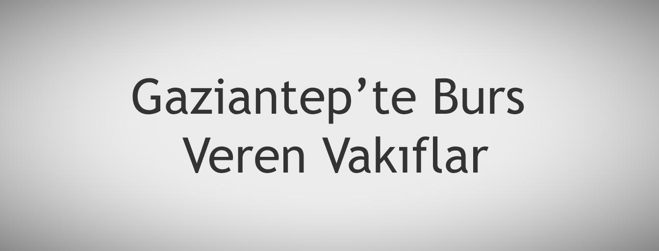 bursnerede.com - Gaziantep'te Burs Veren Vakıflar
