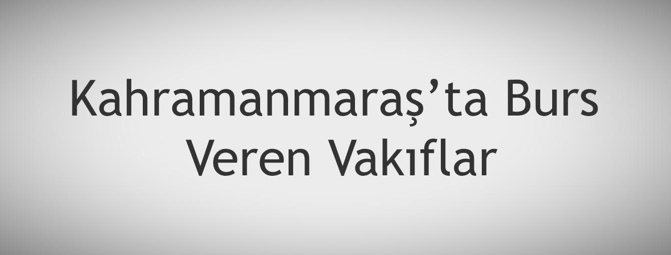 bursnerede.com - Kahramanmaraş'ta Burs Veren Vakıflar
